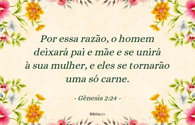 Por essa razão, o homem deixará pai e mãe e se unirá à sua mulher, e eles se tornarão uma só carne. Gênesis 2:24