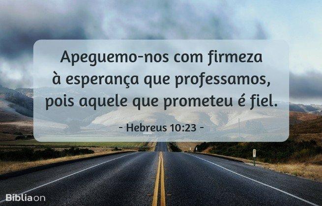 Apeguemo-nos com firmeza à esperança que professamos, pois aquele que prometeu é fiel.Hebreus 10:23