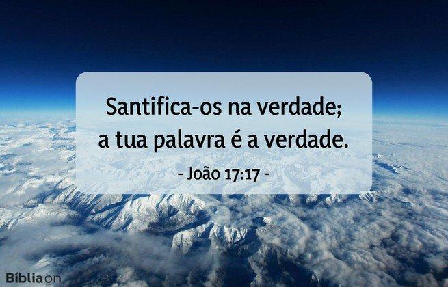 Santifica-os na verdade; a tua palavra é a verdade. João 17:17