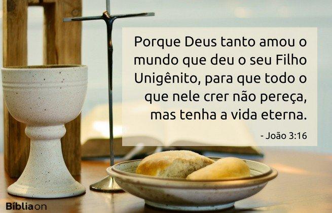 Porque Deus tanto amou o mundo que deu o seu Filho Unigênito, para que todo o que nele crer não pereça, mas tenha a vida eterna. João 3:16