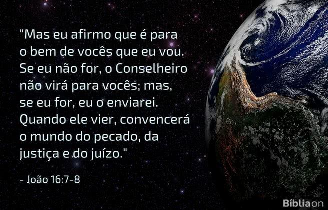 Mas eu afirmo que é para o bem de vocês que eu vou. Se eu não for, o Conselheiro não virá para vocês; mas, se eu for, eu o enviarei. Quando ele vier, convencerá o mundo do pecado, da justiça e do juízo. João 16:7-8
