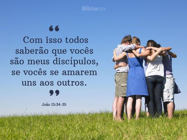 """""""Com isso todos saberão que vocês são meus discípulos, se vocês se amarem uns aos outros."""" João 13:34-35"""