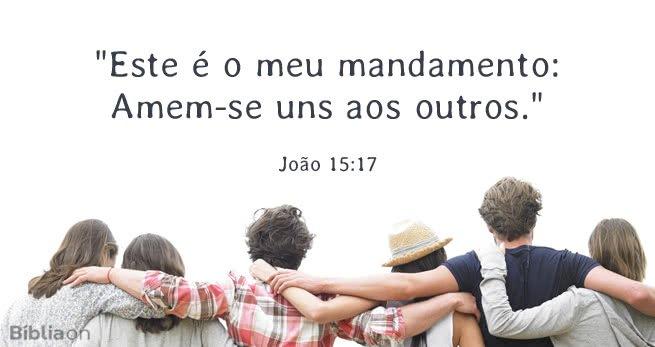 """""""Este é o meu mandamento: Amem-se uns aos outros."""" João 15:17"""