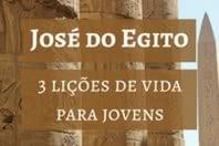 José do Egito - 3 lições de vida para jovens