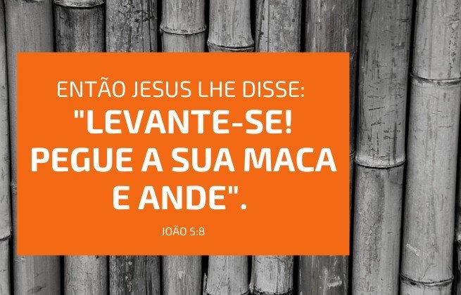 João 5:8 - Levante-se e peque sua maca e ande, fundo esteira, maca