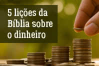 5 lições da Bíblia sobre o dinheiro