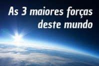 As 3 maiores forças deste mundo