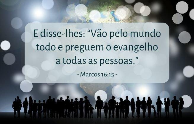 E disse-lhes: Vão pelo mundo todo e preguem o evangelho a todas as pessoas. Marcos 16:15