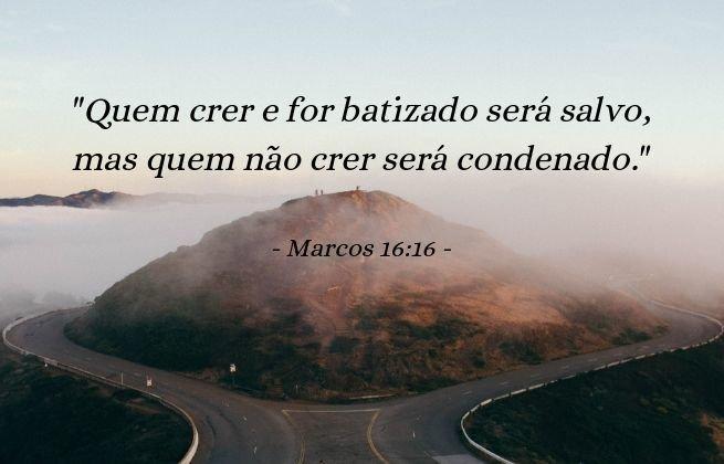 Quem crer e for batizado será salvo, mas quem não crer será condenado. Marcos 16:16