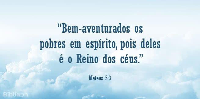 """""""Bem-aventurados os pobres em espírito, pois deles é o Reino dos céus."""" Mateus 5:3"""