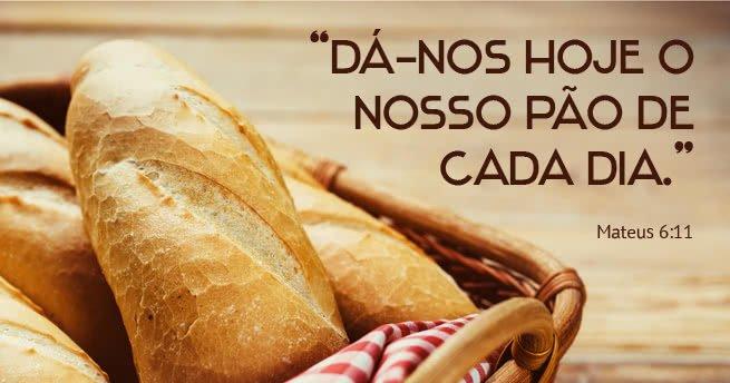 """""""Dá-nos hoje o nosso pão de cada dia."""" Mateus 6:11"""