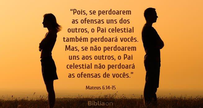 """""""Pois, se perdoarem as ofensas uns dos outros, o Pai celestial também perdoará vocês. Mas, se não perdoarem uns aos outros, o Pai celestial não perdoará as ofensas de vocês."""" Mateus 6:14-15"""