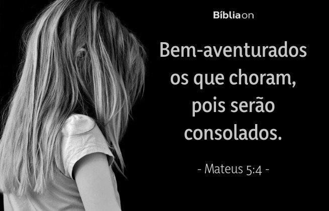 Bem-aventurados os que choram, pois serão consolados. Mateus 5:4