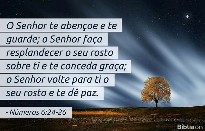 O Senhor te abençoe e te guarde; o Senhor faça resplandecer o seu rosto sobre ti e te conceda graça; o Senhor volte para ti o seu rosto e te dê paz.Números 6:24-26