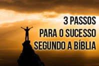 3 passos para o sucesso segundo a Bíblia