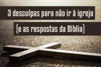 3 desculpas para não ir à igreja (e as respostas da Bíblia)