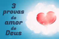 3 provas do amor de Deus