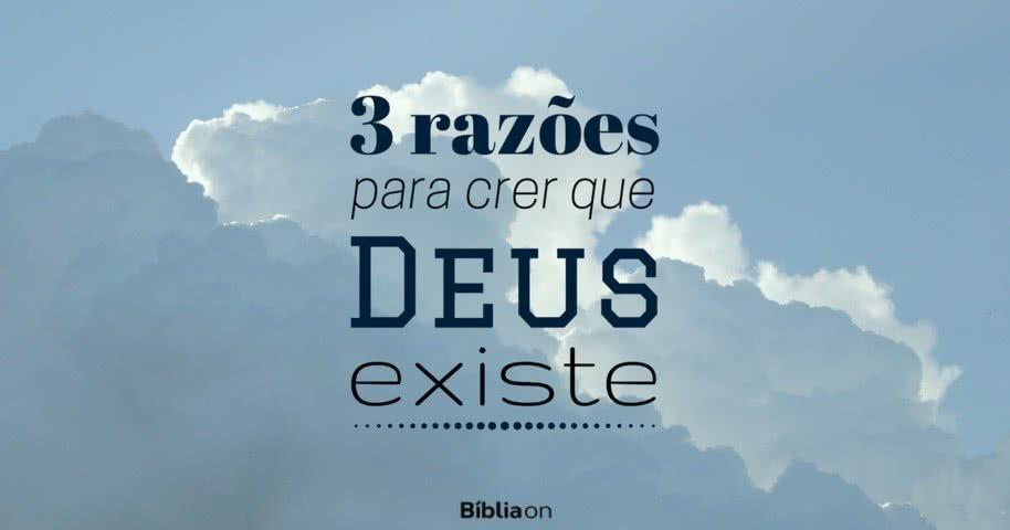 3 razões para crer que Deus existe - Bíblia