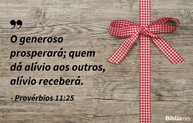 O generoso prosperará; quem dá alívio aos outros, alívio receberá. Provérbios 11:25
