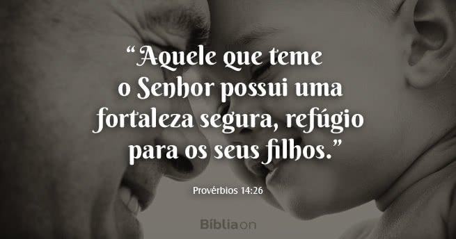 """""""Aquele que teme o Senhor possui uma fortaleza segura, refúgio para os seus filhos."""" Provérbios 14:26"""