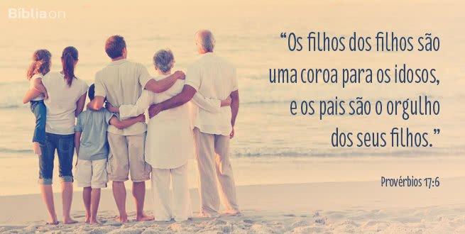 """""""Os filhos dos filhos são uma coroa para os idosos, e os pais são o orgulho dos seus filhos."""" Provérbios 17:6"""