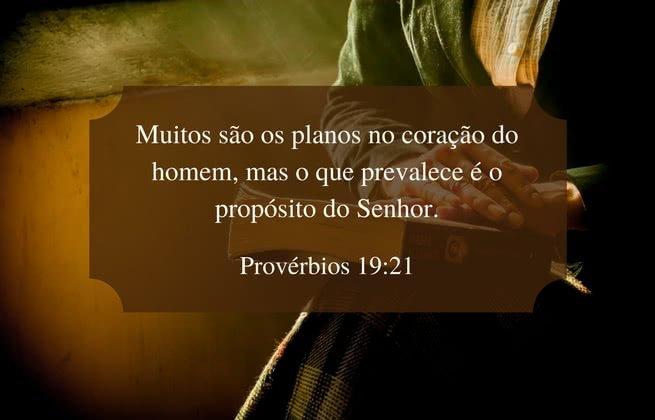 Muitos são os planos no coração do homem, mas o que prevalece é o propósito do Senhor. Provérbios 19:21
