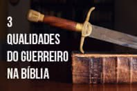 3 qualidades do guerreiro na Bíblia