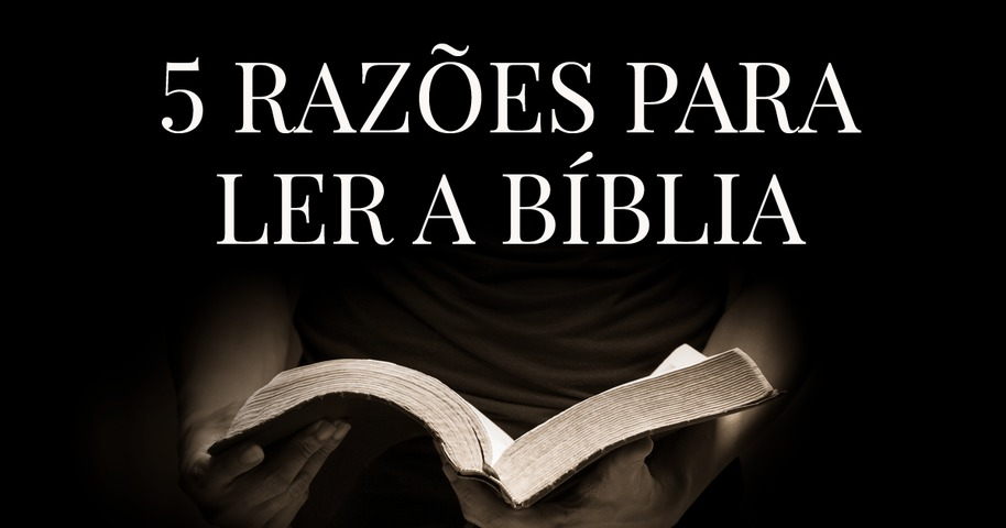 5 Razões Para Ler A Bíblia Bíblia