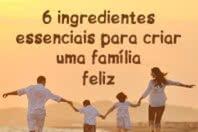 6 ingredientes essenciais para criar uma família feliz