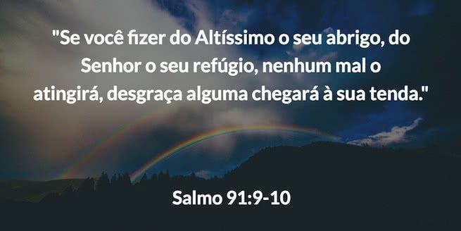 """""""Se você fizer do Altíssimo o seu abrigo,do Senhor o seu refúgio,nenhum mal o atingirá,desgraça alguma chegará à sua tenda.""""  Salmo 91:9-10"""
