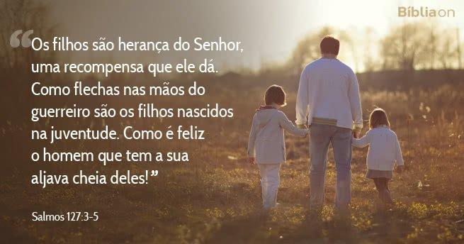 """""""Os filhos são herança do Senhor, uma recompensa que ele dá. Como flechas nas mãos do guerreiro são os filhos nascidos na juventude. Como é feliz o homem que tem a sua aljava cheia deles!"""" Salmos 127:3-5"""