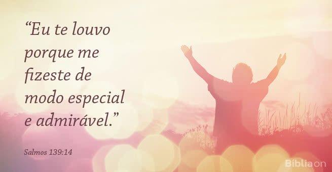 """""""Eu te louvo porque me fizeste de modo especial e admirável."""" Salmos 139:14"""
