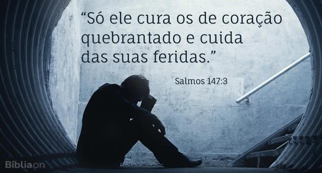 """""""Só ele cura os de coração quebrantado e cuida das suas feridas."""" Salmos 147:3"""