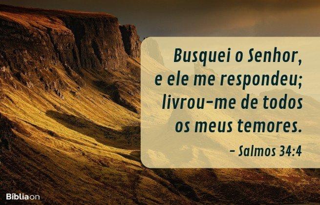 Busquei o Senhor, e ele me respondeu; livrou-me de todos os meus temores. Salmos 34:4