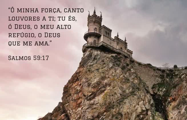Ó minha força, canto louvores a ti; tu és, ó Deus, o meu alto refúgio, o Deus que me ama. Salmos 59:17