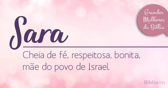Sara  Cheia de fé, respeitosa, bonita, mãe do povo de Israel
