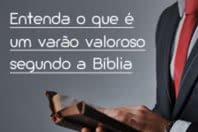 Entenda o que é um varão valoroso segundo a Bíblia