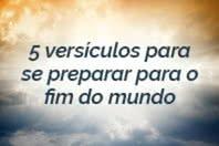 5 versículos para se preparar para o fim do mundo