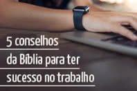 5 conselhos da B�blia para ter sucesso no trabalho