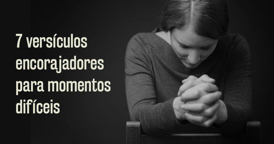 7 Versículos Encorajadores Para Momentos Difíceis Bíblia