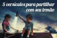 5 versículos para partilhar com seu irmão
